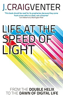 Life at the Speed of Light: From the Double Helix to the Dawn of Digital Life (English Edition) von [Venter, J. Craig]