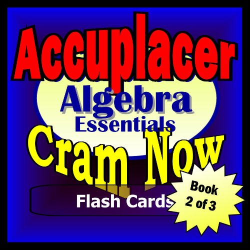 Accuplacer Prep Test ALGEBRA REVIEW Flash Cards--CRAM NOW!--Accuplacer Exam Review Book & Study Guide (Accuplacer Cram Now! 2)