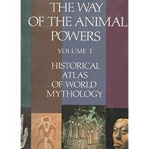 The Way of the Animal Powers: Historical Atlas of World Mythology