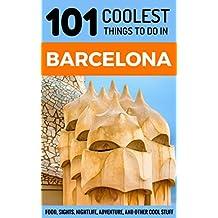 Barcelona: Barcelona Travel Guide: 101 Coolest Things to Do in Barcelona (Spain Travel Guide, Barcelona City Guide, Budget Travel Barcelona, Travel to Barcelona) (English Edition)