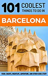 Barcelona: Barcelona Travel Guide: 101 Coolest Things to Do in Barcelona (Spain Travel Guide, Barcelona City Guide, Budget Travel Barcelona, Travel to Barcelona)