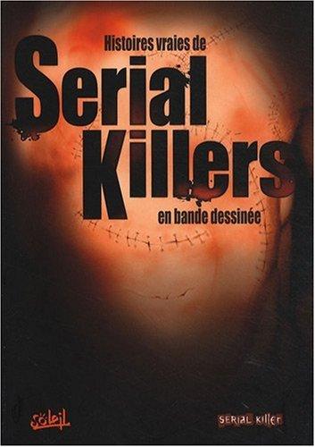 Serial Killers : Histoires vraies