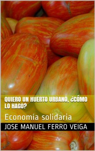 Quiero un huerto urbano, ¿cómo lo hago?: Economía solidaria eBook ...