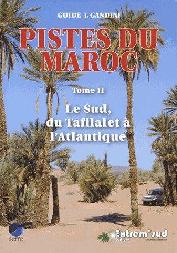 Pistes du Maroc : Tome 2, Le Sud, du Tafilalet à l'Atlantique à travers l'histoire