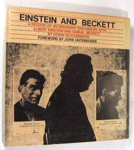 Einstein and Beckett;: A record of an imaginary discussion with Albert Einstein and Samuel Beckett,