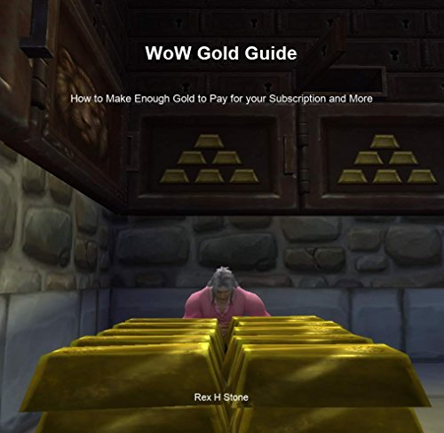 WoW Gold Guide: How to Make Enough Gold to Pay for your Subscription and More (English Edition) (Wow Guide Gold)