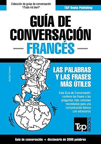 Guía de Conversación Español-Francés y vocabulario temático de 3000 palabras por Andrey Taranov
