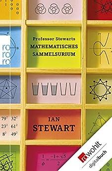 Professor Stewarts mathematisches Sammelsurium (Professor Stewarts Mathematik) von [Stewart, Ian]