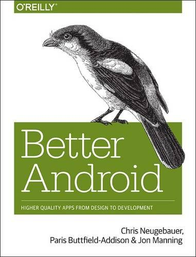 Better Android: Higher Quality Apps from Design to Development