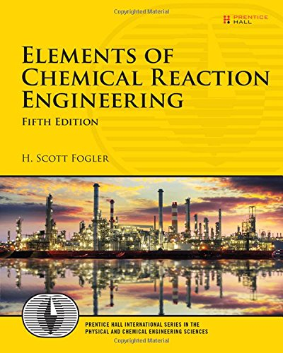 Elements of Chemical Reaction Engineering (Prentice Hall International Series in the Physical and Chemical Engineering Sciences) por H. Scott Fogler