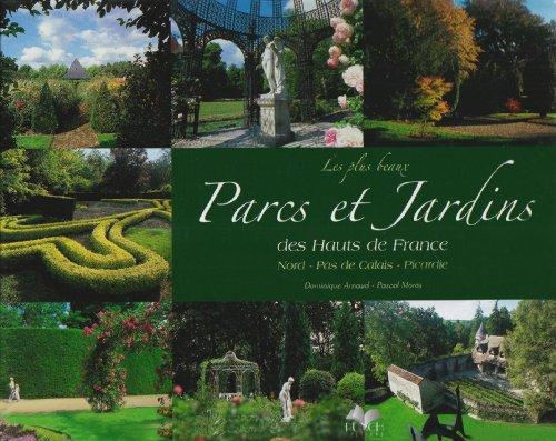 Parcs et jardins des hauts de France : Nord-Pas-de-Calais, Picardie.