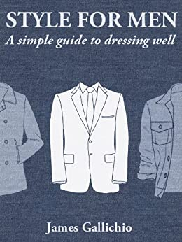 The Fundamentals of Style: An illustrated guide to dressing well (Style for Men Book 1) (English Edition) de [Gallichio, James]