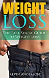 WEIGHT LOSS: THE BEST SHORT GUIDE TO WEIGHT LOSS