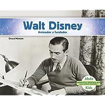 Walt Disney: Animador Y Fundador (Biografias: Personas que han hecho historia / History Maker Biographies)