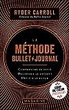 La méthode Bullet Journal - Comprendre le passé, organiser le présent, définir l'avenir