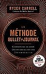 La méthode Bullet Journal : Comprendre le passé, organiser le présent, définir l'avenir par Carroll