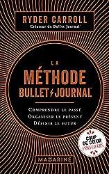 La méthode Bullet Journal: Comprendre le passé, organiser le présent, définir l'avenir