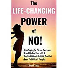 The Life-Changing Power of NO!: How To Stop Trying To Please Everyone, Start Standing Up For Yourself, And Say No Without Guilt Or Conflict (Even To Difficult ... Happy Me Book 1) (English Edition)