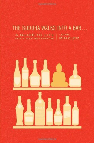 The Buddha Walks into a Bar: A Guide to Life for a New Generation by Lodro Rinzler (2012-02-15)