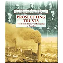 [( Prosecuting Trusts: The Courts Break Up Monopolies in America )] [by: Bernadette Brexel] [Jan-2006]