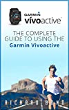 Garmin Vivoactive: The Complete Guide to Using the Garmin Vivoactive (English Edition)