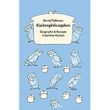 Küchenphilosophen: Gespräche und Rezepte