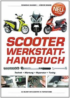 Scooter Werkstatt-Handbuch - Technik, Wartung, Reparatur, Tuning von [Wagner, Reinhold, Wimme, Günter]