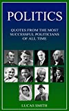 POLITICS: Most Successful Politicians of all Time. (Quotes Book 3)