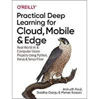 Practical Deep Learning for Cloud, Mobile, and Edge: Real-World AI and Computer-Vision Projects Using Python, Keras, and…