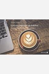 Literaturrecherche mit PubMed: Rezepte für Studenten, Doktoranden und Kliniker Taschenbuch