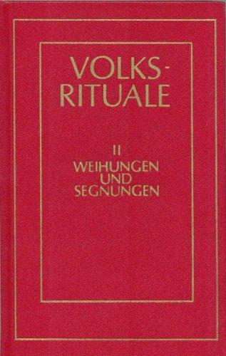 Volksrituale II. Weihungen und Segnungen im Kirchenjahr. Handreichung für Gemeindeliturgie und Familienfeier.