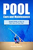 Pool Care and Maintenance: Simple Guide on How to Take Care of Your Pool (English Edition)