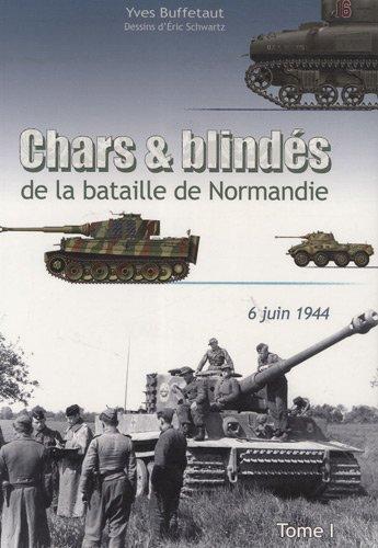 Chars et blindés de la bataille de Normandie : Tome 1 : 6 juin 1944 par Yves Buffetaut