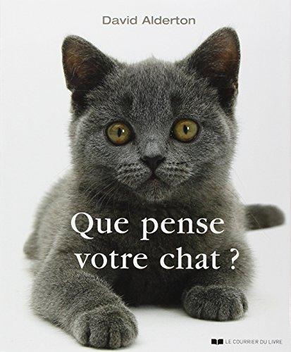 Que pense votre chat ? : A la découverte du langage secret des chats