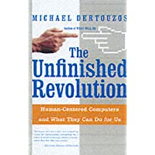 The Unfinished Revolution: Human-Centered Computers and What They Can Do for Us: Making Computers Human-centric