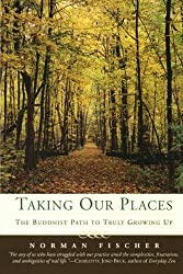 Taking Our Places: The Buddhist Path to Truly Growing Up by Norman Fischer (2004-05-04)