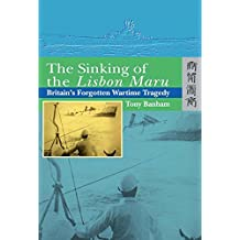 The Sinking of the Lisbon Maru: Britain's Forgotten Wartime Tragedy by Tony Banham (1-Apr-2006) Paperback