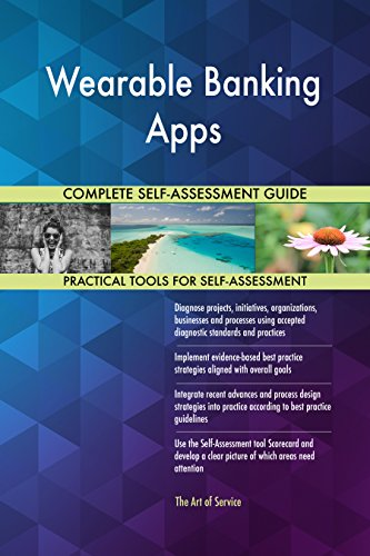 Wearable Banking Apps All-Inclusive Self-Assessment - More than 690 Success Criteria, Instant Visual Insights, Comprehensive Spreadsheet Dashboard, Auto-Prioritized for Quick Results