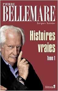 Amazon.fr - Histoires vraies, tome 1 - Pierre Bellemare