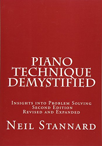 Piano Technique Demystified Second Edition Revised and Expanded: Insights into Problem Solving por Neil Stannard