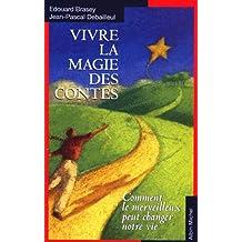Vivre la magie des contes: Comment le merveilleux peut changer notre vie