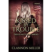 Kissed by Trouble: Der Schatz von Akkad (Troubleshooter 1)