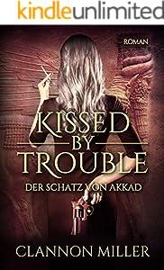 Kissed by Trouble: Der Schatz von Akkad (Troubleshooter 1)