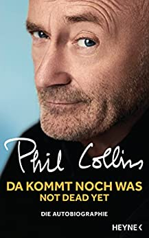 Da kommt noch was - Not dead yet: Die Autobiographie (German Edition) by [Collins, Phil]