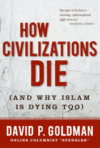 How Civilizations Die: And Why Islam Is Dying Too