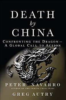 Death by China: Confronting the Dragon - A Global Call to Action di [Navarro, Peter W., Autry, Greg]