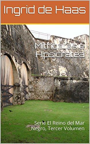 Mitrίdates e Hipsicratea: Serie El Reino del Mar Negro, Tercer Volumen por Ingrid de Haas