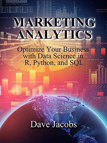 Marketing Analytics: Optimize Your Business with Data Science in R, Python, and SQL (English Edition)