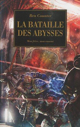 L'Hérésie d'Horus, Tome 11 : La bataille des abysses : Mon frère, mon ennemi par Ben Counter