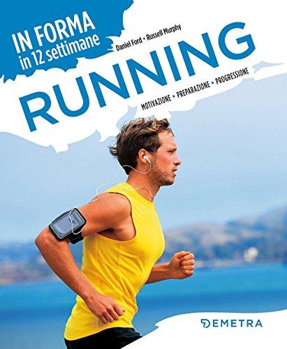 Running. In forma in 12 settimane. Motivazione preparazione progressione (Fitness) por Daniel Ford
